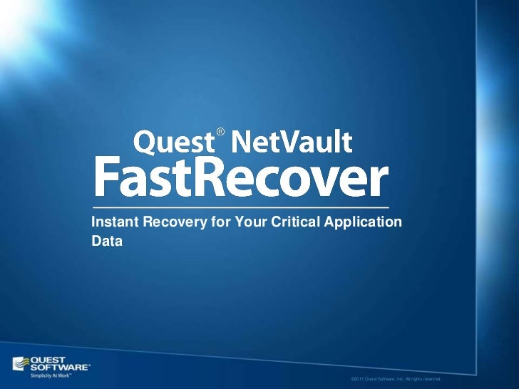 Instant Recovery for Your Critical ApplicationData                                      ©2011 Quest Software, Inc. All rig...