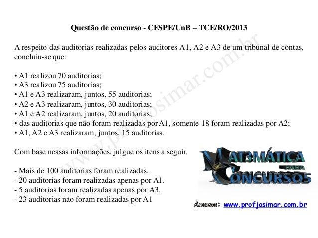 Questão de concurso - CESPE/UnB – TCE/RO/2013 A respeito das auditorias realizadas pelos auditores A1, A2 e A3 de um tribu...