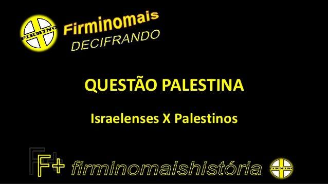 QUESTÃO PALESTINA  Israelenses X Palestinos
