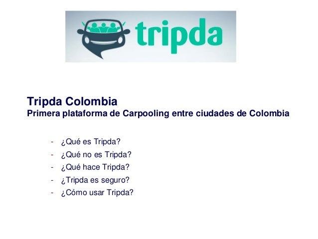Tripda Colombia Primera plataforma de Carpooling entre ciudades de Colombia - ¿Qué es Tripda? - ¿Qué no es Tripda? - ¿Qué ...