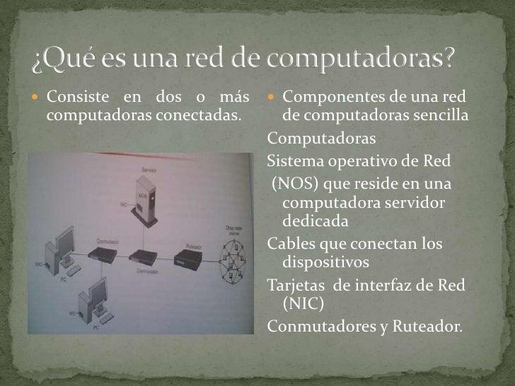 ¿Qué es una red de computadoras?<br />Consiste en dos o más computadoras conectadas.<br />Componentes de una red de comput...