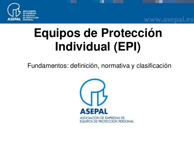 Equipos de ProtecciónIndividual (EPI)Fundamentos: definición, normativa y clasificación