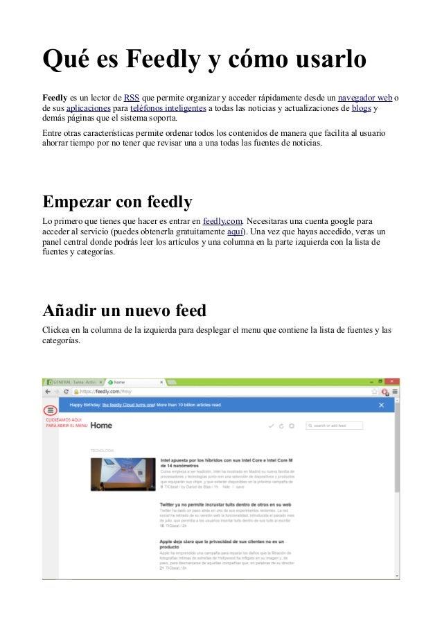 Qué es Feedly y cómo usarlo  Feedly es un lector de RSS que permite organizar y acceder rápidamente desde un navegador web...