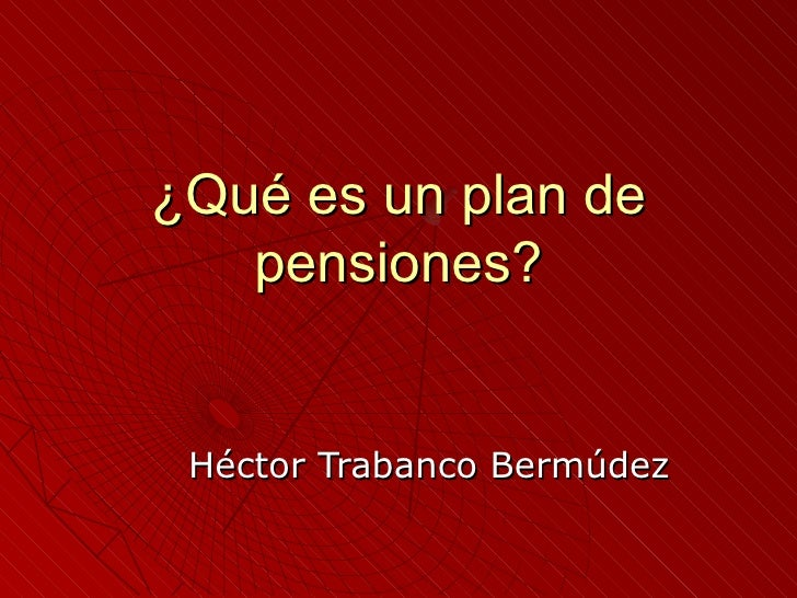 ¿Qué es un plan de pensiones? Héctor Trabanco Bermúdez