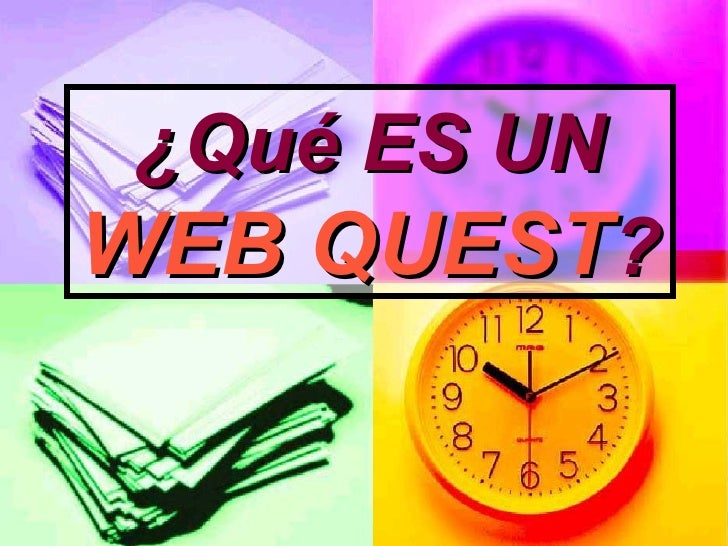 ¿Qué ES UN  WEB QUEST ?