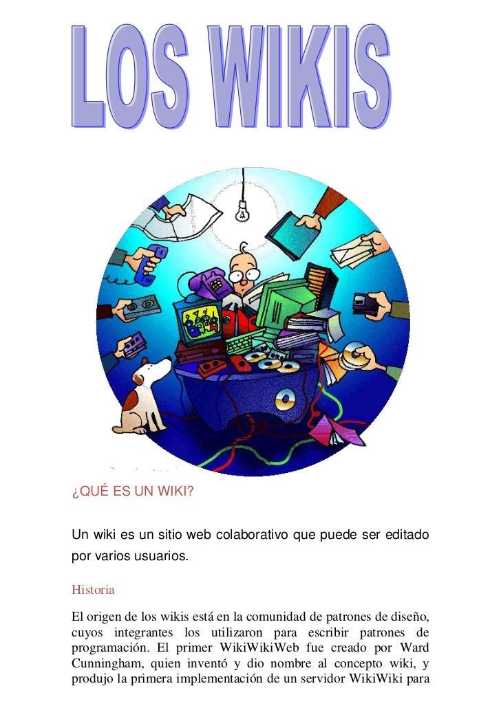 ¿QUÉ ES UN WIKI? <br />Un wiki es un sitio web colaborativo que puede ser editado por varios usuarios. <br />Historia<br /...