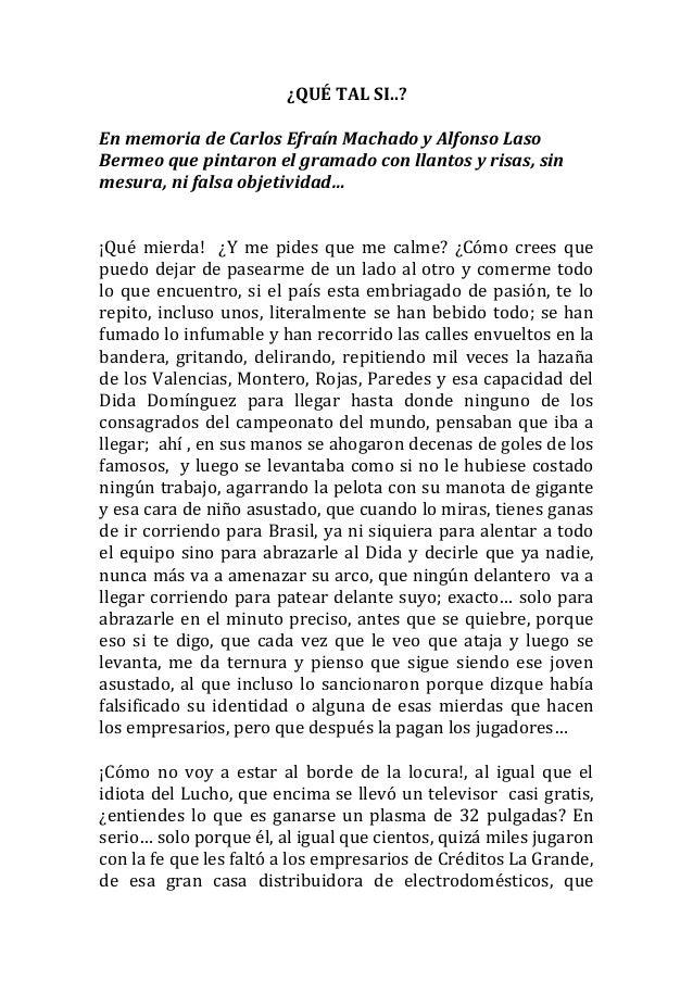 ¿QUÉ TAL SI..? En memoria de Carlos Efraín Machado y Alfonso Laso Bermeo que pintaron el gramado con llantos y risas, sin ...