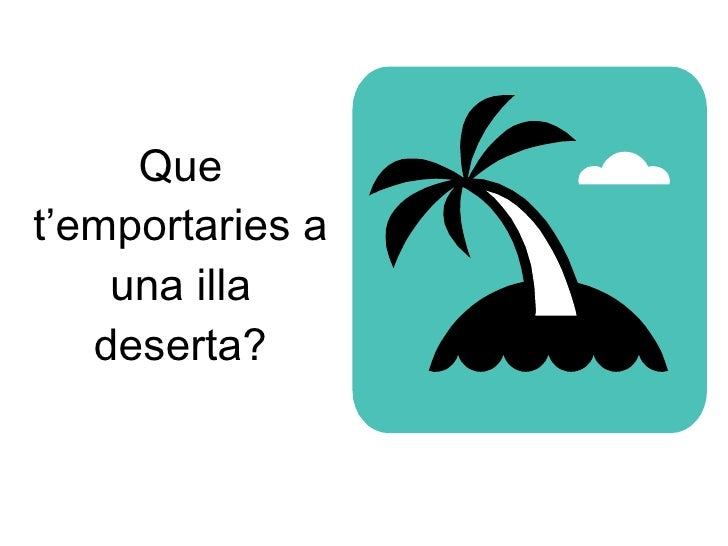 Que t'emportaries a una illa deserta?