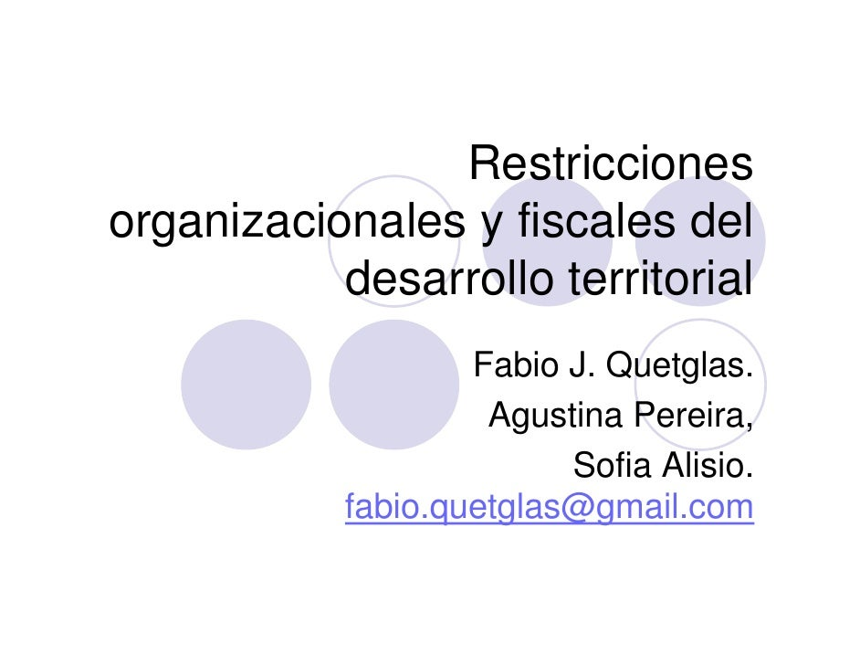 Restricciones organizacionales y fiscales del            desarrollo territorial                     Fabio J. Quetglas.    ...