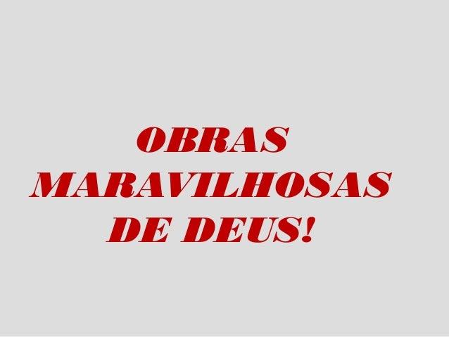 OBRASMARAVILHOSAS  DE DEUS!