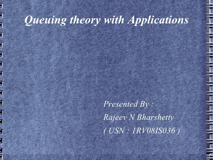 Queuing theory with Applications <ul>Presented By : Rajeev N Bharshetty ( USN : 1RV08IS036 ) </ul>