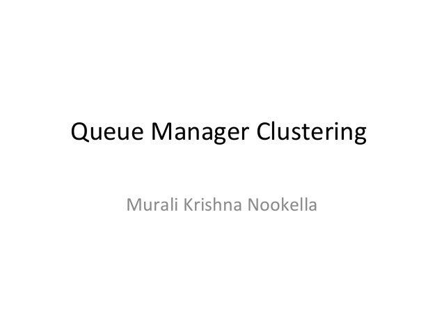 MQ Cluster - covered by Murali Krishna Nookella