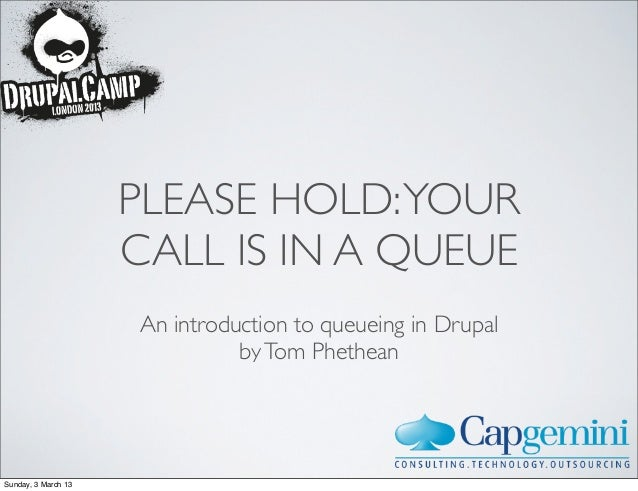 PLEASE HOLD: YOUR                     CALL IS IN A QUEUE                     An introduction to queueing in Drupal        ...