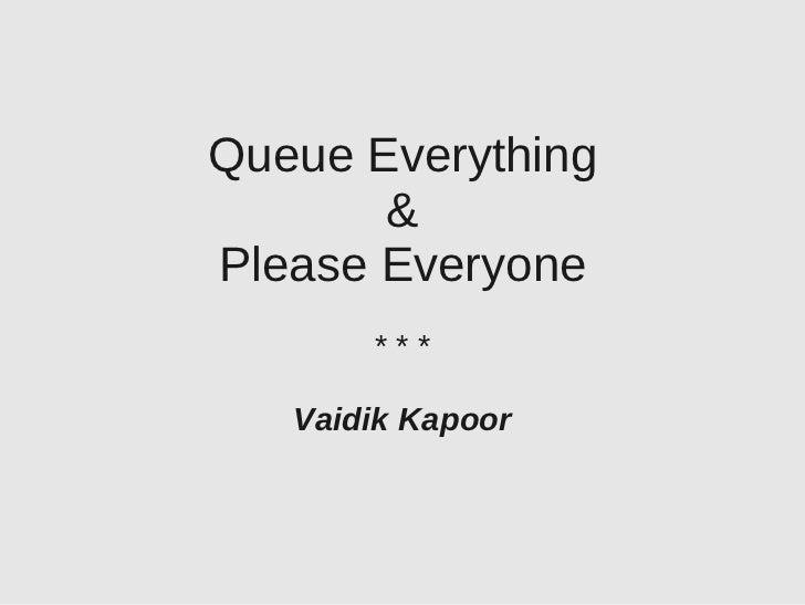 Queue Everything       &Please Everyone       ***   Vaidik Kapoor