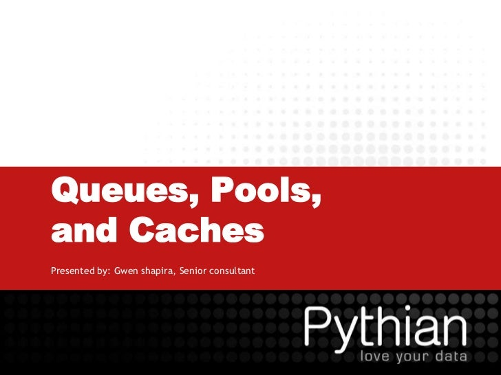 Queues, Pools,and CachesPresented by: Gwen shapira, Senior consultant