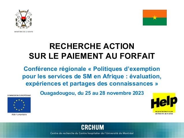 MINISTERE DE LA SANTE  RECHERCHE ACTION SUR LE PAIEMENT AU FORFAIT Conférence régionale « Politiques d'exemption pour les ...