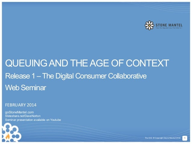 QUEUING AND THE AGE OF CONTEXT Release 1 – The Digital Consumer Collaborative Web Seminar FEBRUARY  2014   goStoneMant...