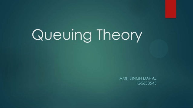 Queuing Theory AMIT SINGH DAHAL G5638545