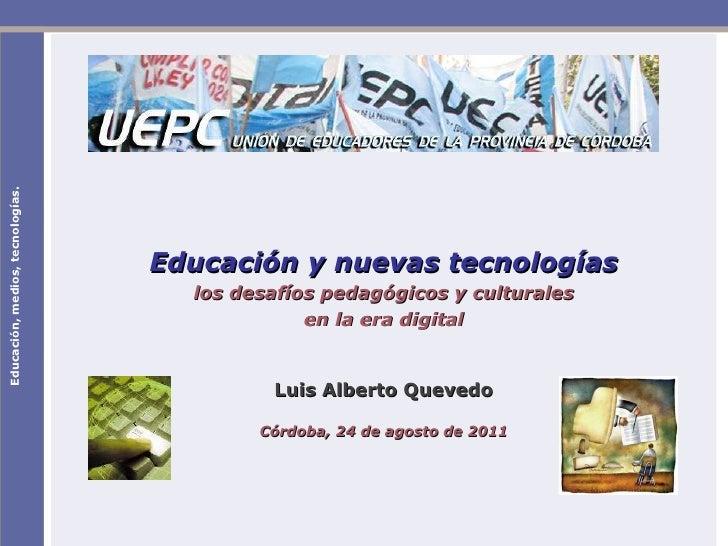 Educación, medios, tecnologías. Educación y nuevas tecnologías los desafíos pedagógicos y culturales en la era digital Lui...