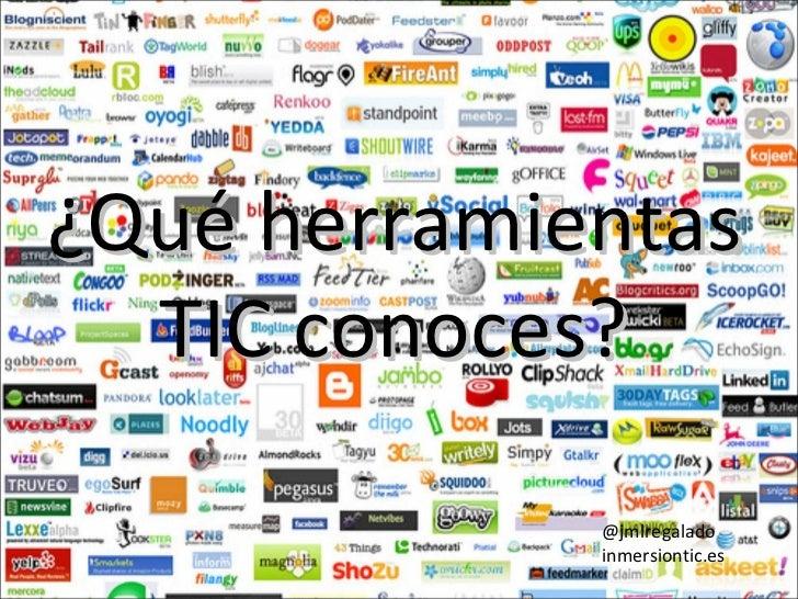 ¿Qué herramientas  TIC conoces?             @jmlregalado             inmersiontic.es