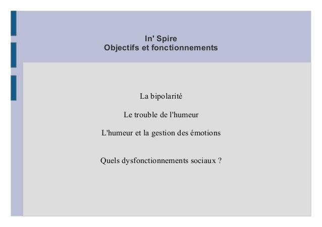 In' Spire Objectifs et fonctionnements La bipolarité Le trouble de l'humeur L'humeur et la gestion des émotions Quels dysf...