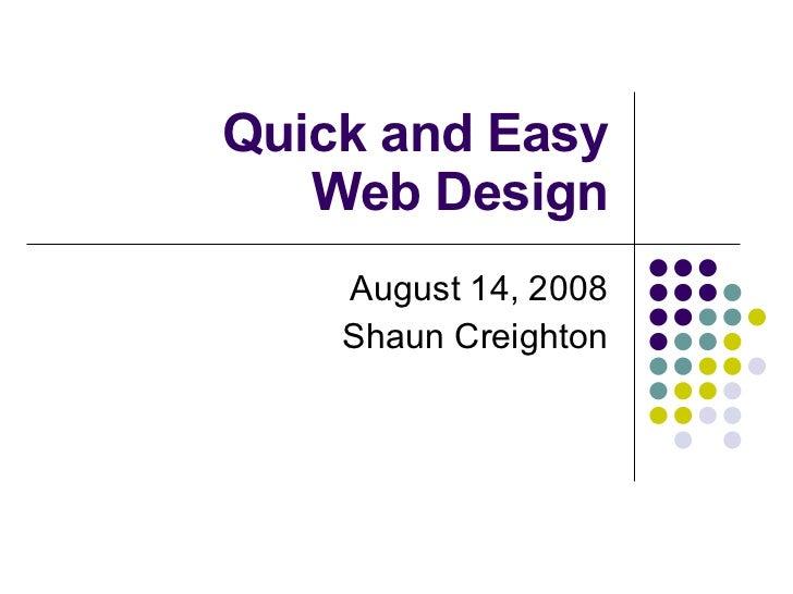 Quick and Easy Web Design April 14, 2009 Shaun Creighton