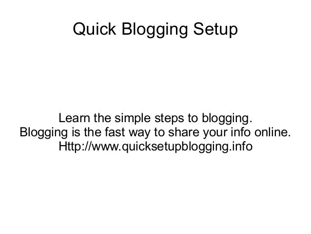Quick Blogging Setup  Learn the simple steps to blogging. Blogging is the fast way to share your info online. Http://www.q...