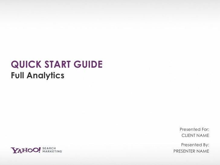 QUICK START GUIDE Full Analytics Presented By: PRESENTER NAME Presented For: CLIENT NAME