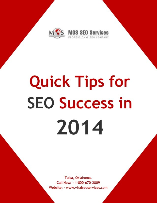 Quick Tips for SEO Success in  2014 Tulsa, Oklahoma. Call Now: - 1-800-670-2809 Website: - www.viralseoservices.com www.vi...