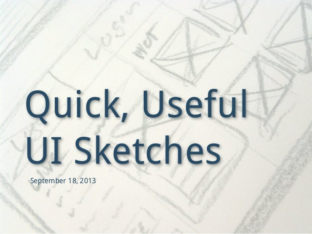 Quick, Useful UI Sketches September 18, 2013