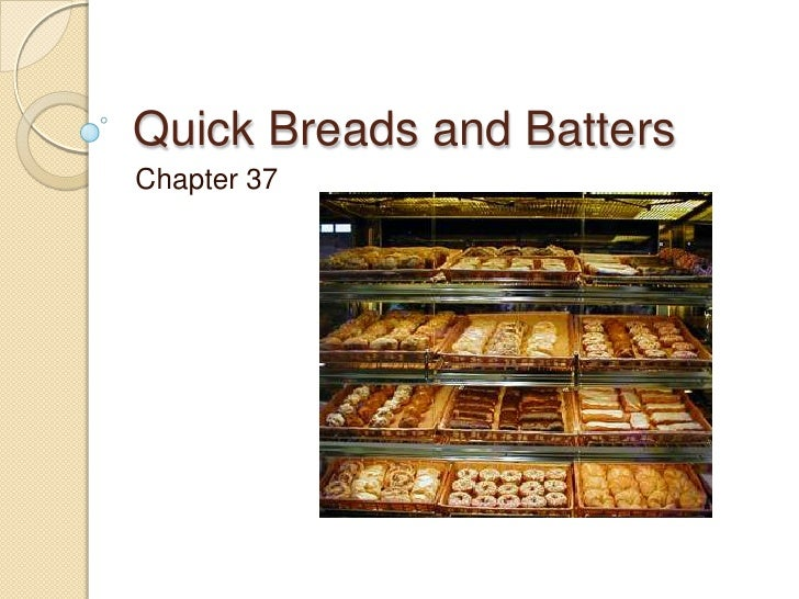 Quick Breads and Batters<br />Chapter 37<br />