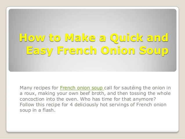 How to Make a Quick and Easy French Onion Soup Many recipes for French onion soup call for sautéing the onion in a roux, m...