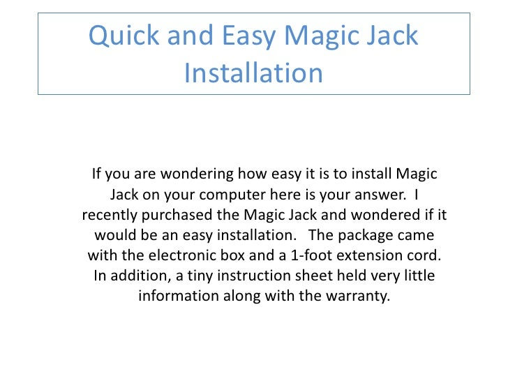 Quick and Easy Magic Jack        Installation  If you are wondering how easy it is to install Magic      Jack on your comp...