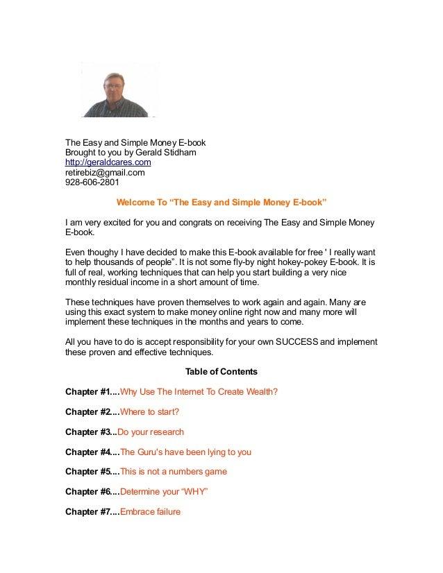 The Easy and Simple Money E-book Brought to you by Gerald Stidham http://geraldcares.com retirebiz@gmail.com 928-606-2801 ...