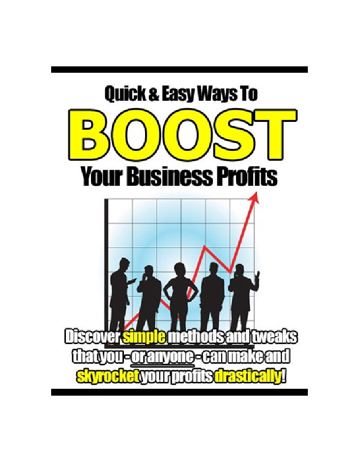 Quick And Easy Ways To Boost Your Business ProfitsQuick And Easy Ways To Boost Your Business Profits               1