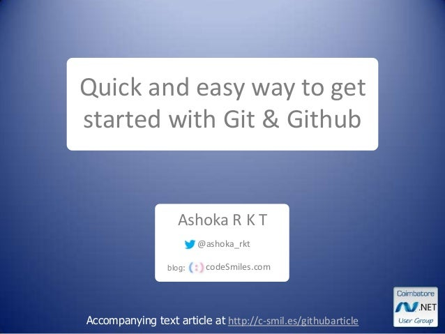 Ashoka R K T Accompanying text article at http://c-smil.es/githubarticle Quick and easy way to get started with Git & Gith...