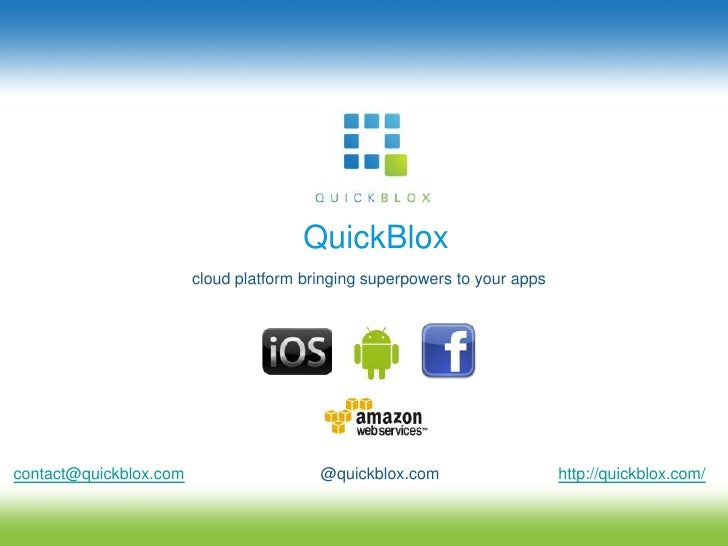 QuickBlox<br />cloud platform bringing superpowers to your apps<br />contact@quickblox.com<br />@quickblox.com<br />http:/...