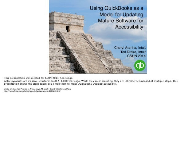 Cheryl Aranha, Intuit! Ted Drake, Intuit! CSUN 2014 Using QuickBooks as a Model for Updating Mature Software for Accessibi...