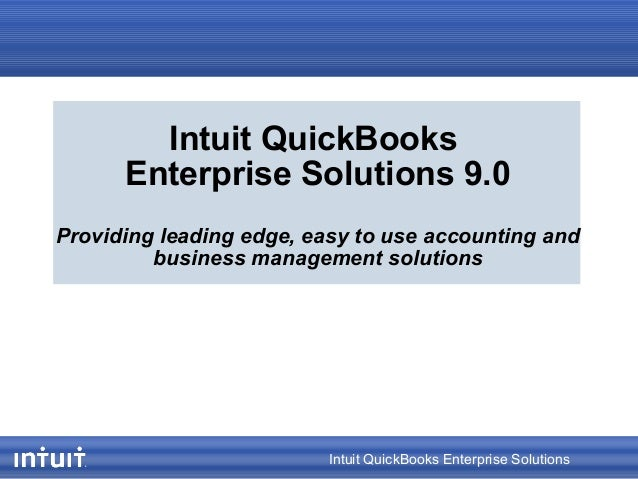 Intuit QuickBooks Enterprise Solutions Intuit QuickBooks Enterprise Solutions 9.0 Providing leading edge, easy to use acco...