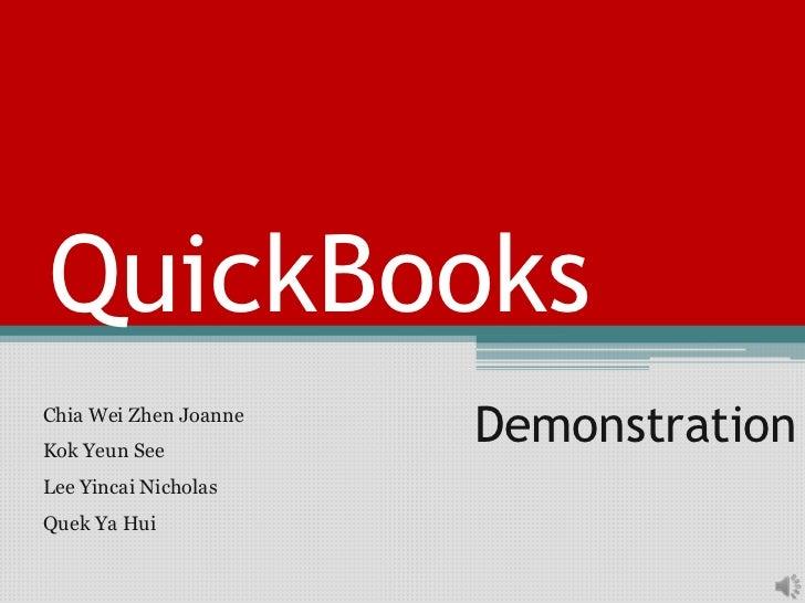 QuickBooksChia Wei Zhen JoanneKok Yeun See                       DemonstrationLee Yincai NicholasQuek Ya Hui