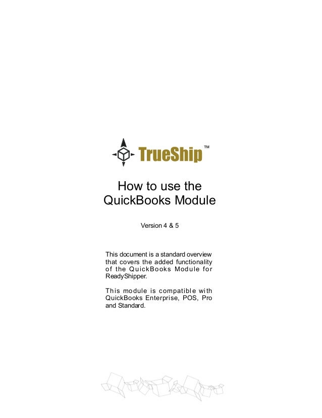 How to use the QuickBooks Module Version 4 & 5 This document is a standard overview that covers the added functionality of...