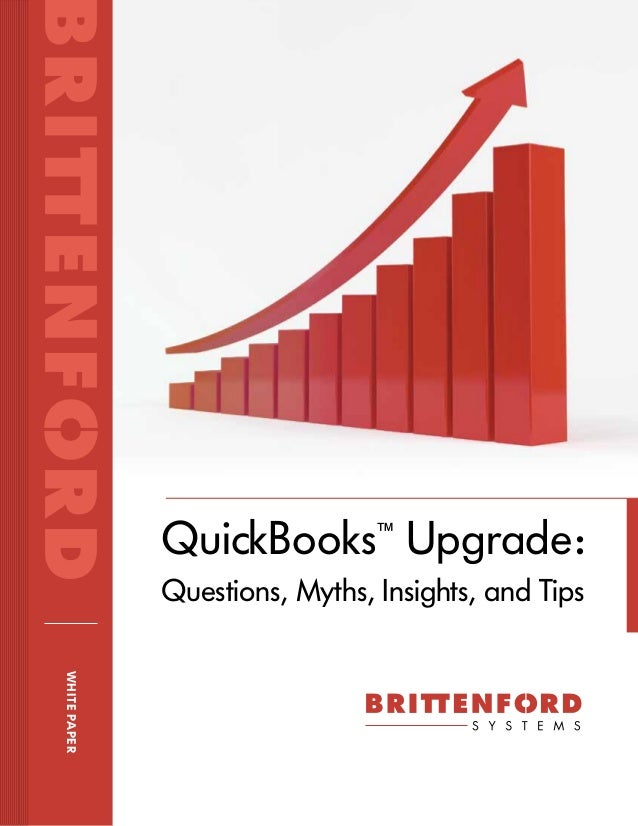 QuickBooks™ Upgrade: Questions, Myths, Insights, and Tips WHITE PAPER