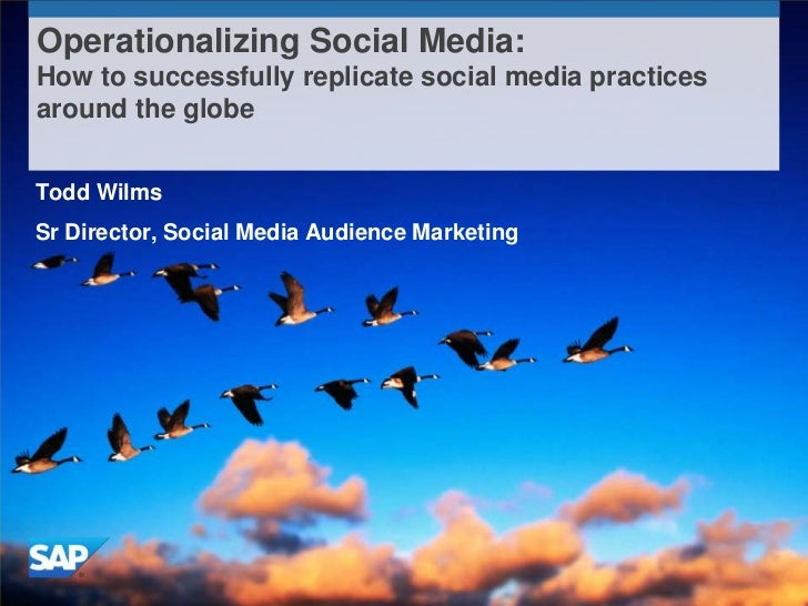 Operationalizing Social Media:How to successfully replicate social media practicesaround the globeTodd WilmsSr Director, S...