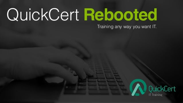 QuickCert Rebooted!Training any way you want IT.