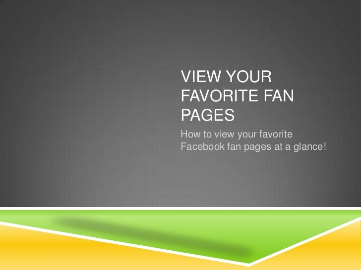 View your favorite fan pages<br />How to view your favorite Facebook fan pages at a glance!<br />
