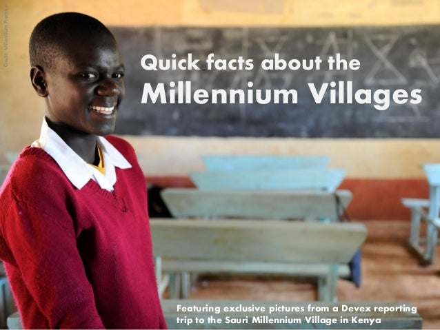 Credit: Millennium Promise  Quick facts about the  Millennium Villages  Featuring exclusive pictures from a Devex reportin...