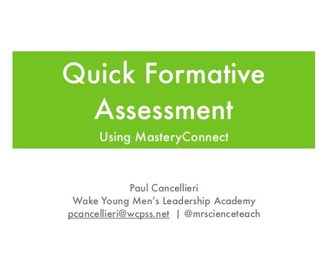 Quick Formative Assessment Using MasteryConnect Paul Cancellieri Wake Young Men's Leadership Academy pcancellieri@wcpss.ne...