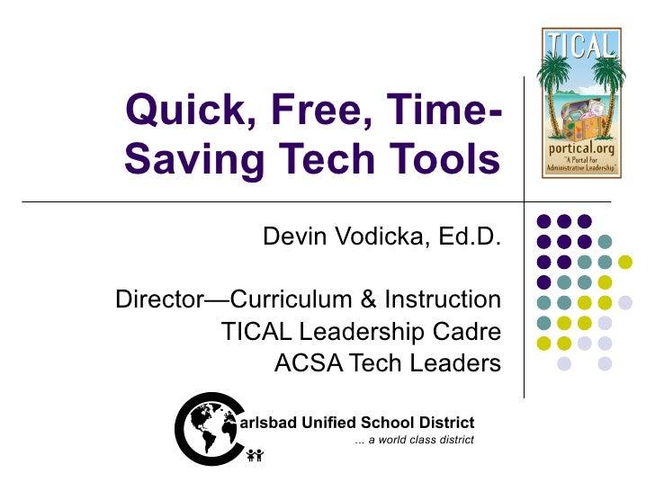 Quick, Free, Time-Saving Tech Tools Devin Vodicka, Ed.D. Director—Curriculum & Instruction TICAL Leadership Cadre ACSA Tec...