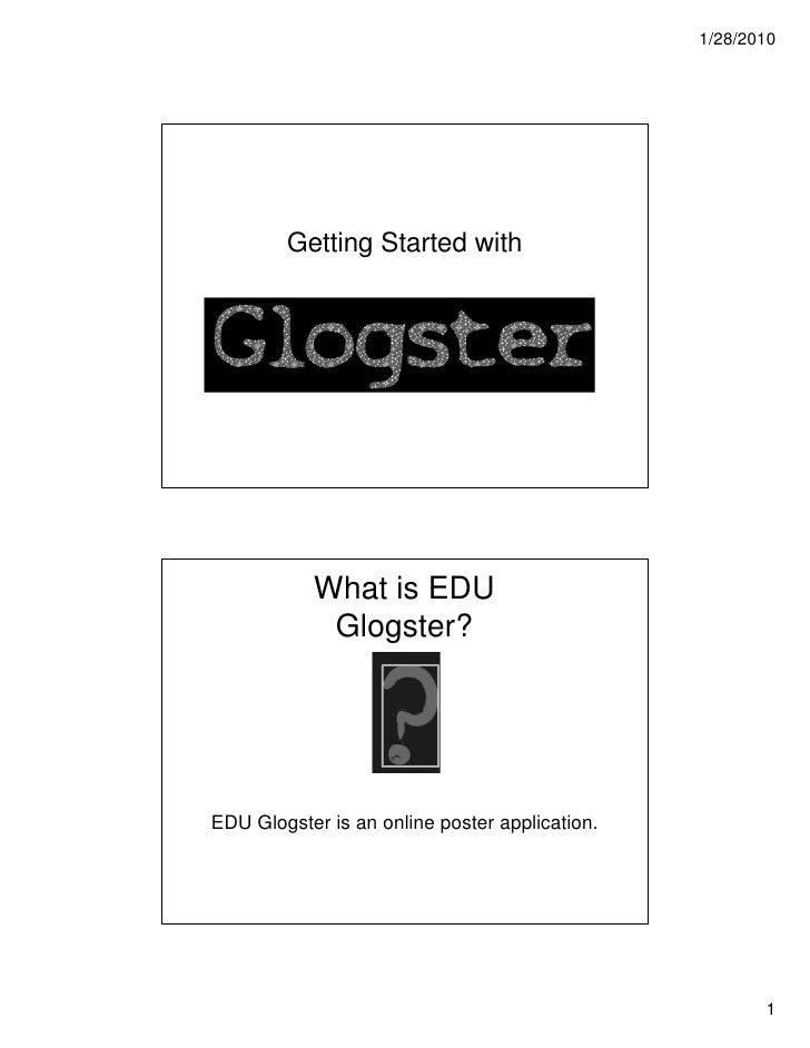 1/28/2010             Getting Started with                What is EDU             Glogster?     EDU Glogster is an online ...