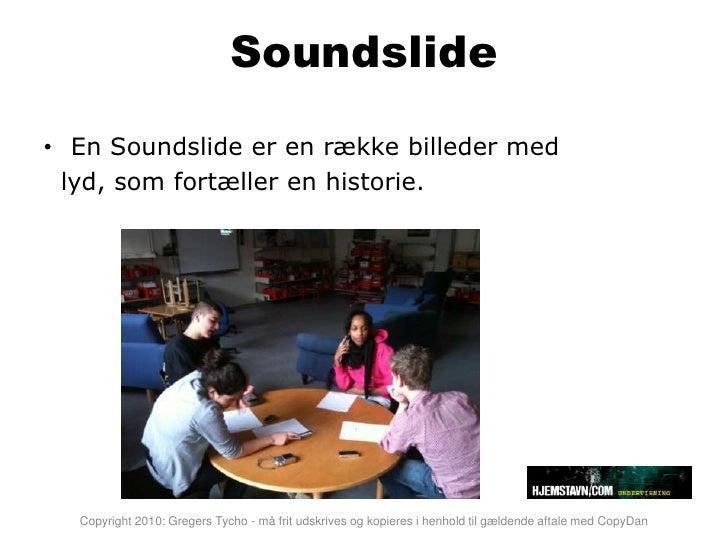 Soundslide • En Soundslide er en række billeder med  lyd, som fortæller en historie.       Copyright 2010: Gregers Tycho -...